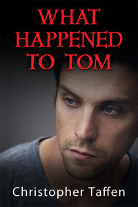 What Happened to Tom, by Christopher Taffen